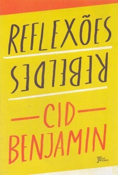REFLEXOES REBELDES - Cid Benjamin - Livro