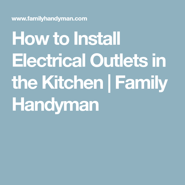 How to Install Electrical Outlets in the Kitchen | Family Handyman ...