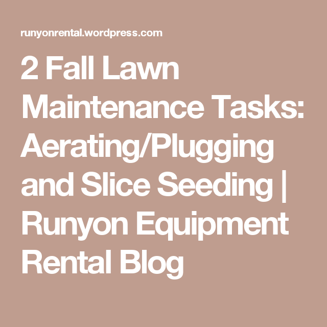 2 Fall Lawn Maintenance Tasks: Aerating/Plugging and Slice Seeding