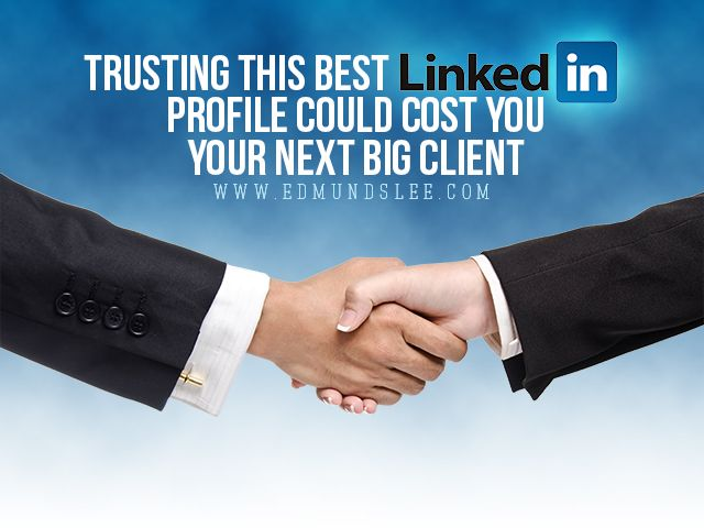 Trusting This Best #LinkedIn Profile Could Cost You Your Next Big Client