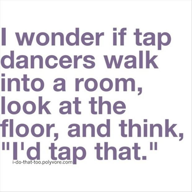 tap dancers, quotes, funny | Tap dance quotes, Dance quotes ...