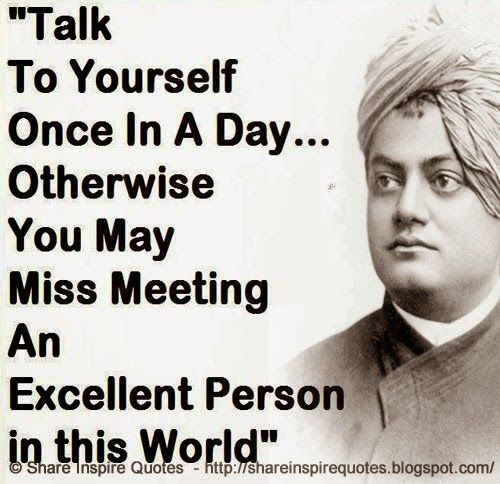 Quotes Vivekananda: Talk To Yourself Once In A Day, Otherwise You May Miss