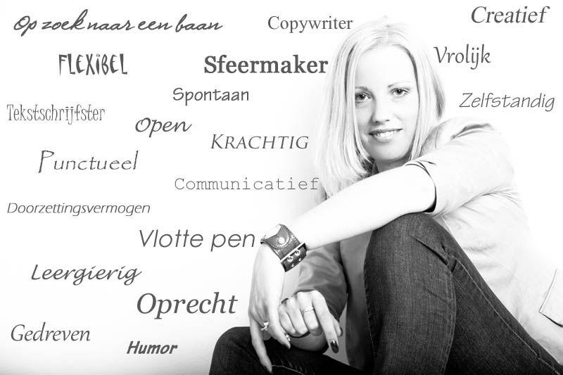 Deze vrolijke, leergierige jongedame met doorzettingsvermogen is op zoek naar een leuke parttime baan als copywriter/tekstschrijver voor 24-32 uur per week.     Spread the word. Spread My World Of Words.
