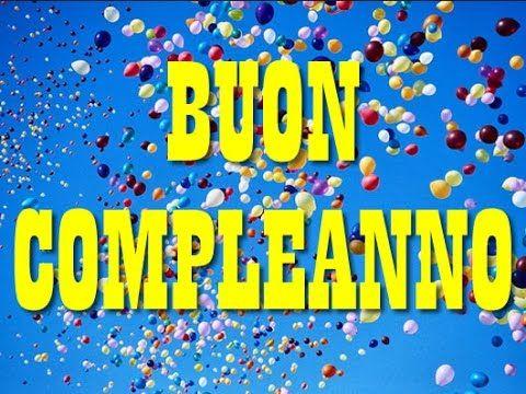 Bellissimo Augurio Di Buon Compleanno Youtube Italy Pinterest