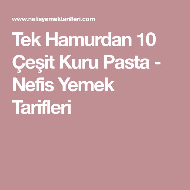 Tek Hamurdan 10 Çeşit Kuru Pasta - Nefis Yemek Tarifleri