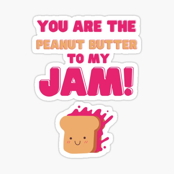 You are the peanut butter to my jam funny cute foo