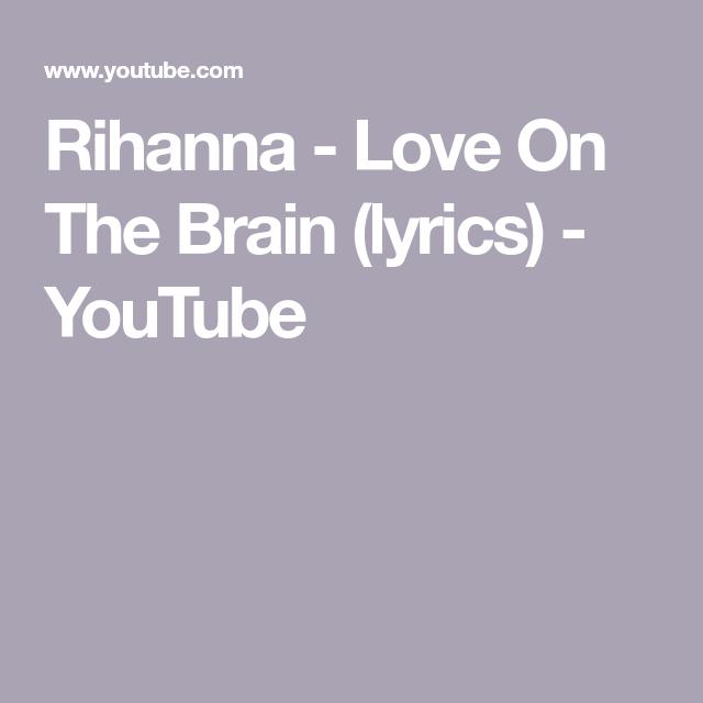 Rihanna Love On The Brain Lyrics Youtube Rihanna Love Rihanna Lyrics