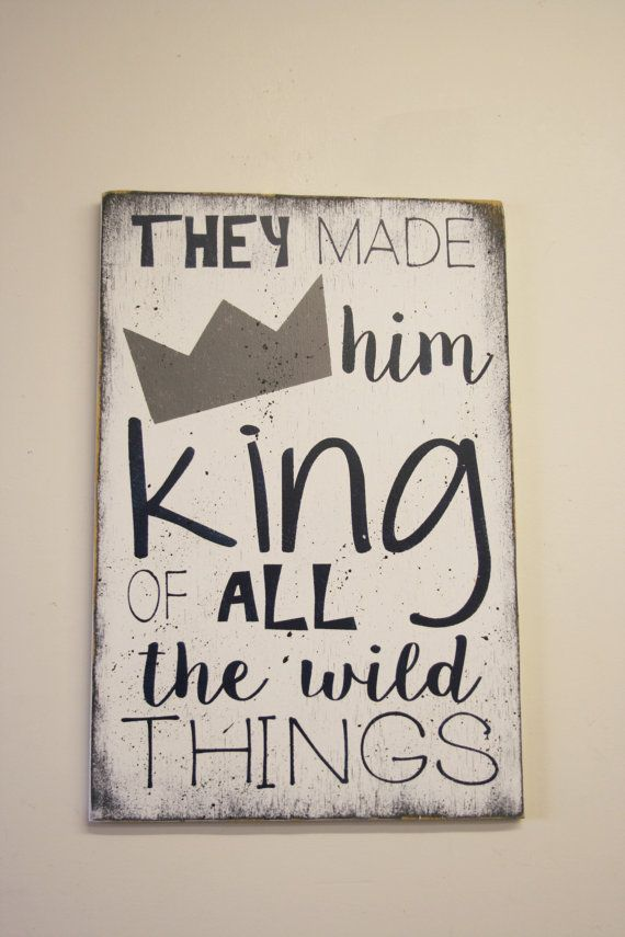 They Made Him King Of All The Wild Things Wood Sign Nursery Wall Art ...