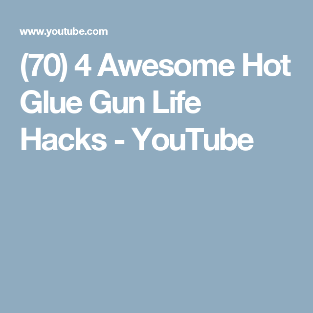 (70) 4 Awesome Hot Glue Gun Life Hacks - YouTube