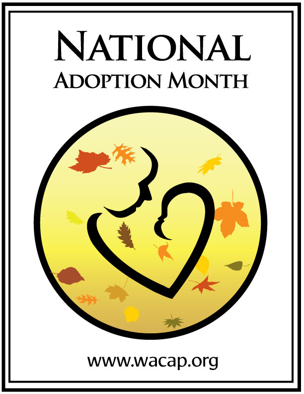 November is National Adoption Month! Celebrating the thousands of families grown through adoption each year. Learn more at: www.wacap.org