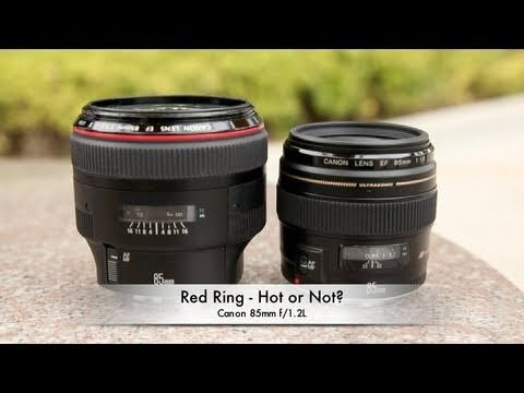Canon 85mm F 1 2 L Vs 1 8 Red Ring Hot Or Not Photography Lenses Diy Photography Camera Hacks