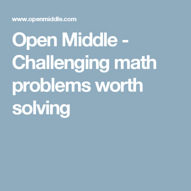 Open Middle - Challenging math problems worth solving | Maths ...