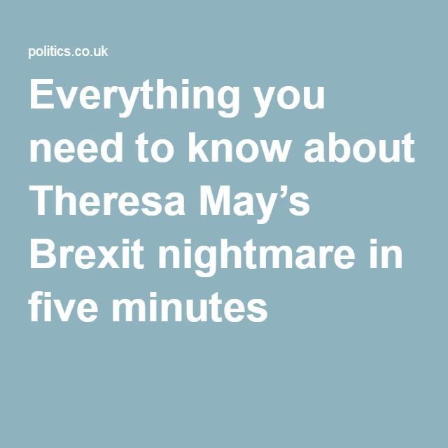 Everything you need to know about Theresa May's Brexit nightmare in five minutes