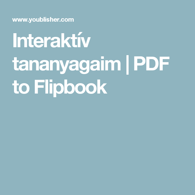 Interaktív tananyagaim   PDF to Flipbook