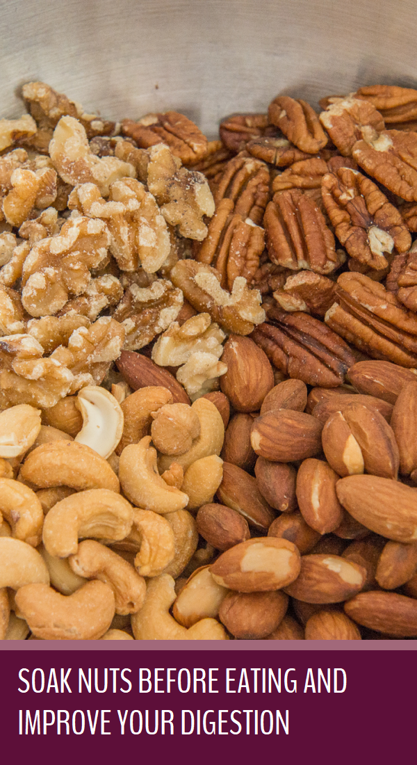 Soak Nuts Before Eating And Improve Your Digestion Eat Eating Organic Digestion
