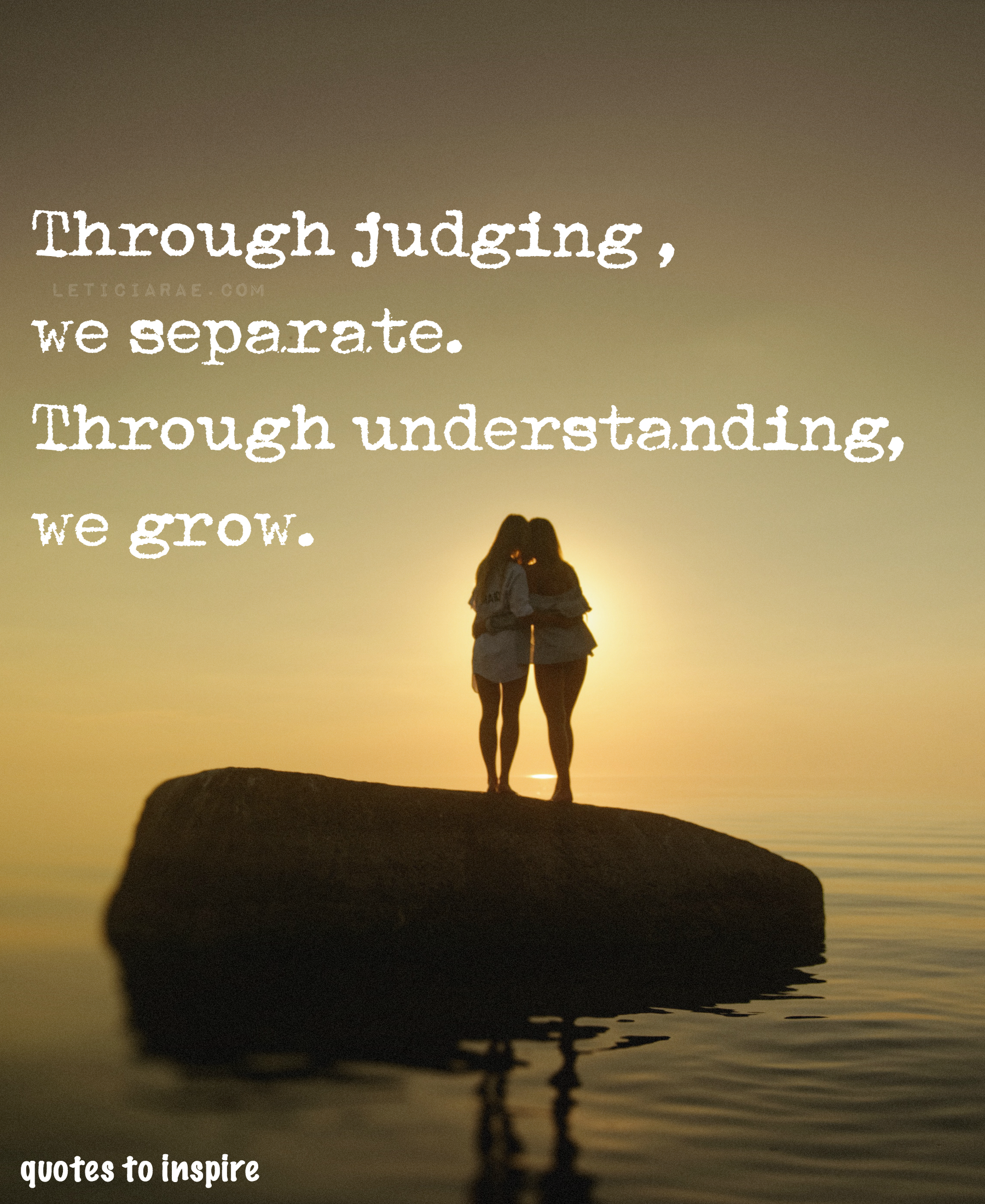 Through Judging We Separate Through Understanding We Grow Leticiarae Quotestoinspire Qti Loa Judge Quotes Inspirational Quotes Strong Women Quotes