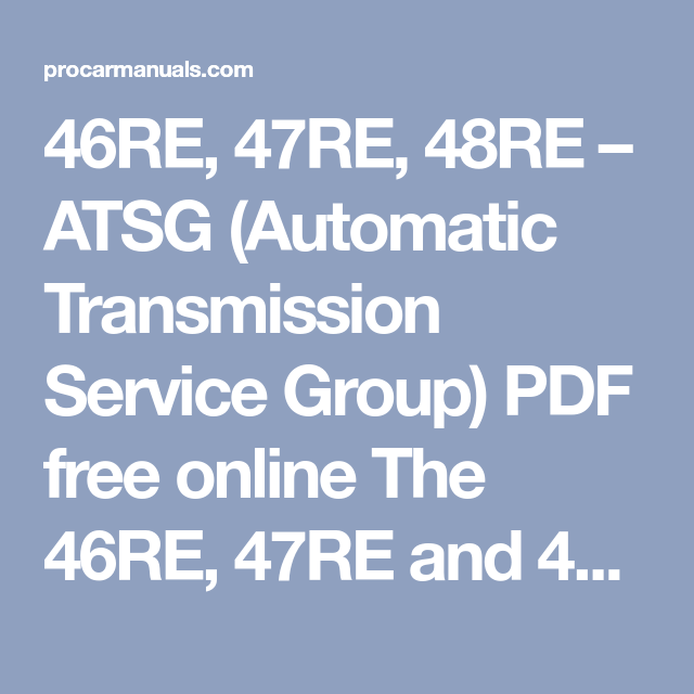 46re 47re 48re Atsg Automatic Transmission Service Group Pdf Free Online The 46re Transmission Service 47re Transmission Automatic Transmission Service