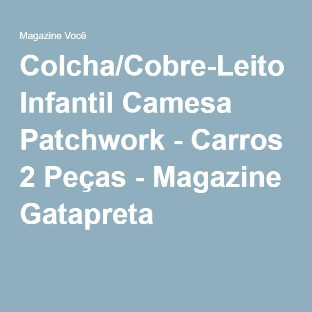 Colcha/Cobre-Leito Infantil Camesa Patchwork - Carros 2 Peças - Magazine Gatapreta