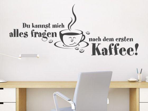 Cool Du kannst mich alles fragen nach dem ersten Kaffee Wandtattoo Spruch mit Kaffeetasse