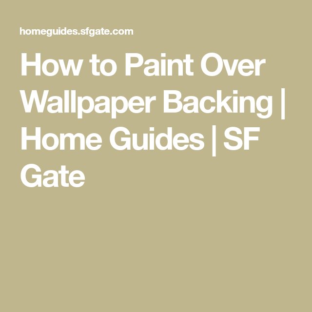 How To Paint Over Wallpaper Backing Painting Over Wallpaper Wallpaper Paint Refinishing