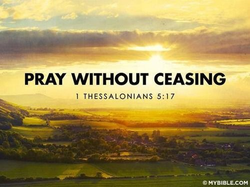 Pray without ceasing. Day in and day out. I love our Most High God!!!