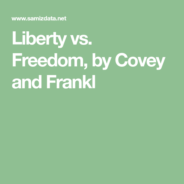 Liberty Vs Freedom By Covey And Frankl Liberty Freedom Seven Habits