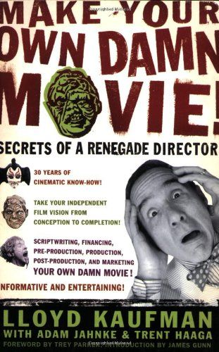Make your own damn movie secrets of a renegade director by lloyd secrets of a renegade director by lloyd kaufman fandeluxe Images