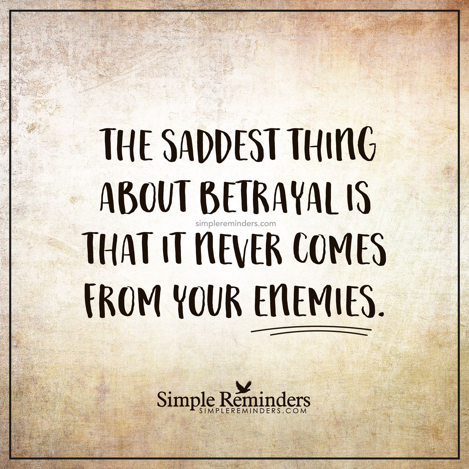 The Saddest Thing About Betrayal By Unknown Author Simple Reminders Quotes Betrayal Quotes Simple Reminders