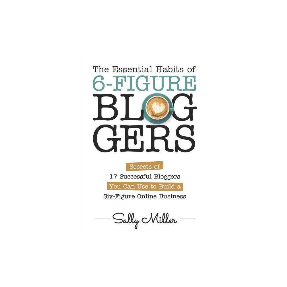 The Essential Habits of 6-Figure Bloggers - by Sally Miller (Paperback) #sallymiller The Essential Habits of 6-Figure Bloggers - by Sally Miller (Paperback) #sallymiller The Essential Habits of 6-Figure Bloggers - by Sally Miller (Paperback) #sallymiller The Essential Habits of 6-Figure Bloggers - by Sally Miller (Paperback) #sallymiller The Essential Habits of 6-Figure Bloggers - by Sally Miller (Paperback) #sallymiller The Essential Habits of 6-Figure Bloggers - by Sally Miller (Paperback) #sa #sallymiller