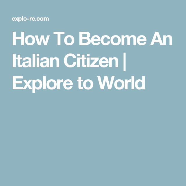 How To Become An Italian Citizen | Explore to World | How ...