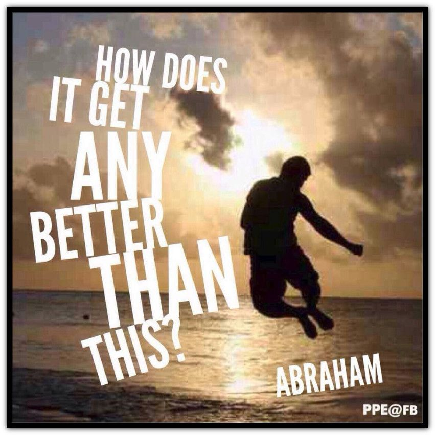 153503e42fd0 How does it get any better than this  (For more text click twice then.. See  more)  Abraham-Hicks Quotes (AHQ2321)