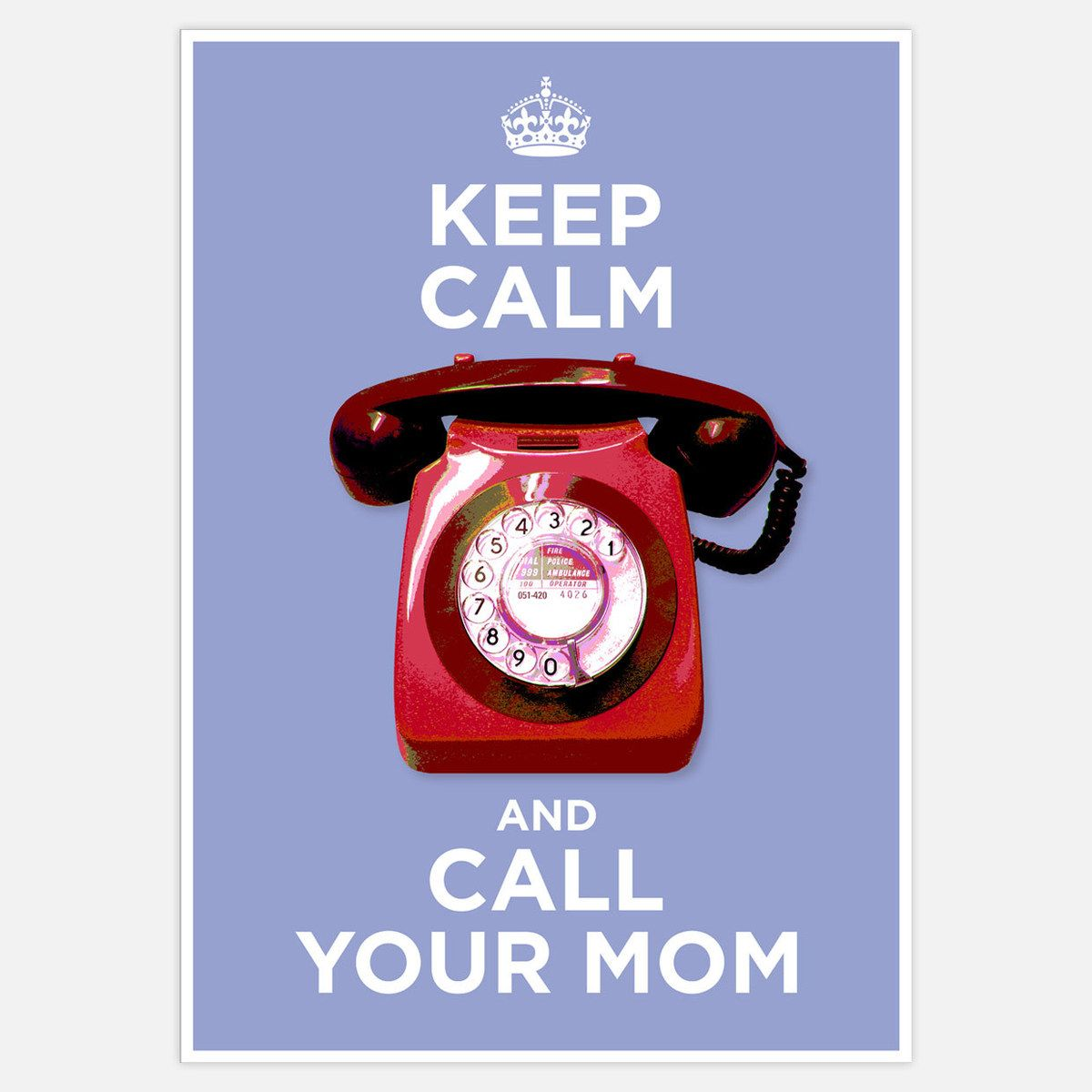 Keep Calm Call Mom  by Liz Lyons