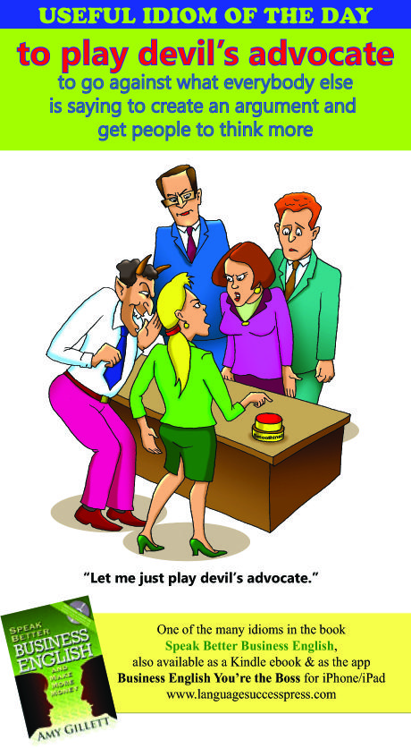 A useful idiom for business and everyday life - play devil's advocate