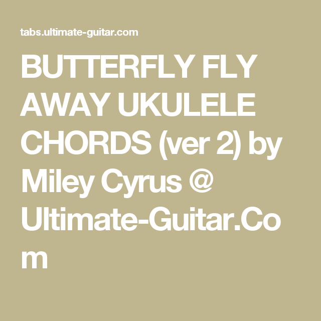 BUTTERFLY FLY AWAY UKULELE CHORDS (ver 2) by Miley Cyrus @ Ultimate ...