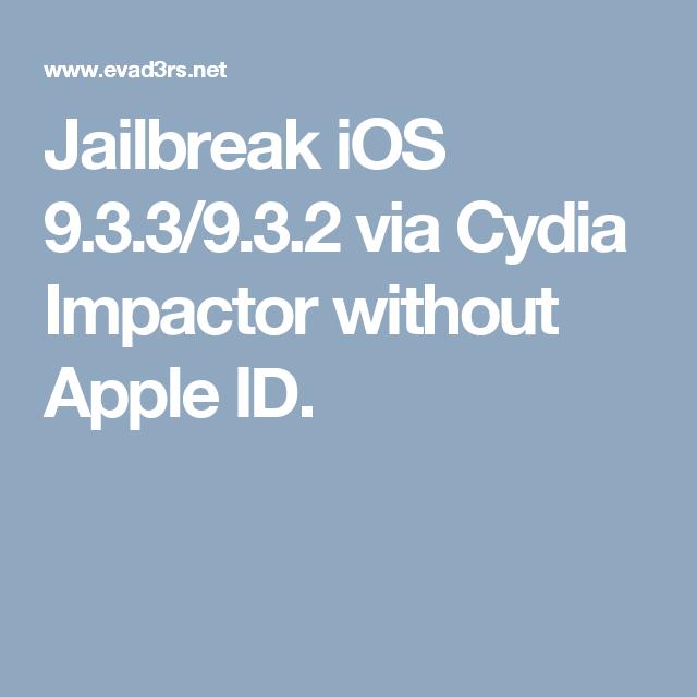 Jailbreak iOS 9 3 3/9 3 2 via Cydia Impactor without Apple