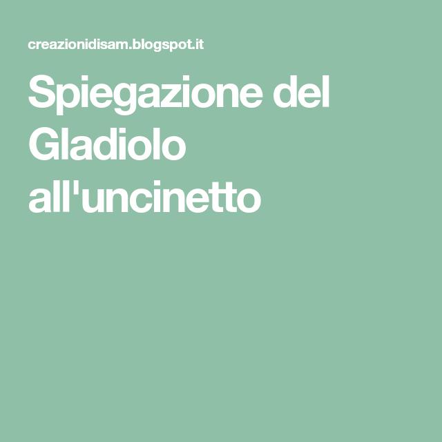 Spiegazione Del Gladiolo Alluncinetto Fiori Uncinetto Uncinetto