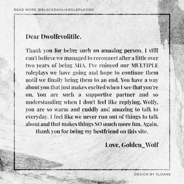 A beautifully written message from author: @Golden_Wolf to @Dwolfevolitile. To read their stories, check us out on BlackDahliaRoleplaying.com | graphic: @sloane #event #positivity #friendship #story #writing #roleplaying #bdrp #blackdahliaroleplaying