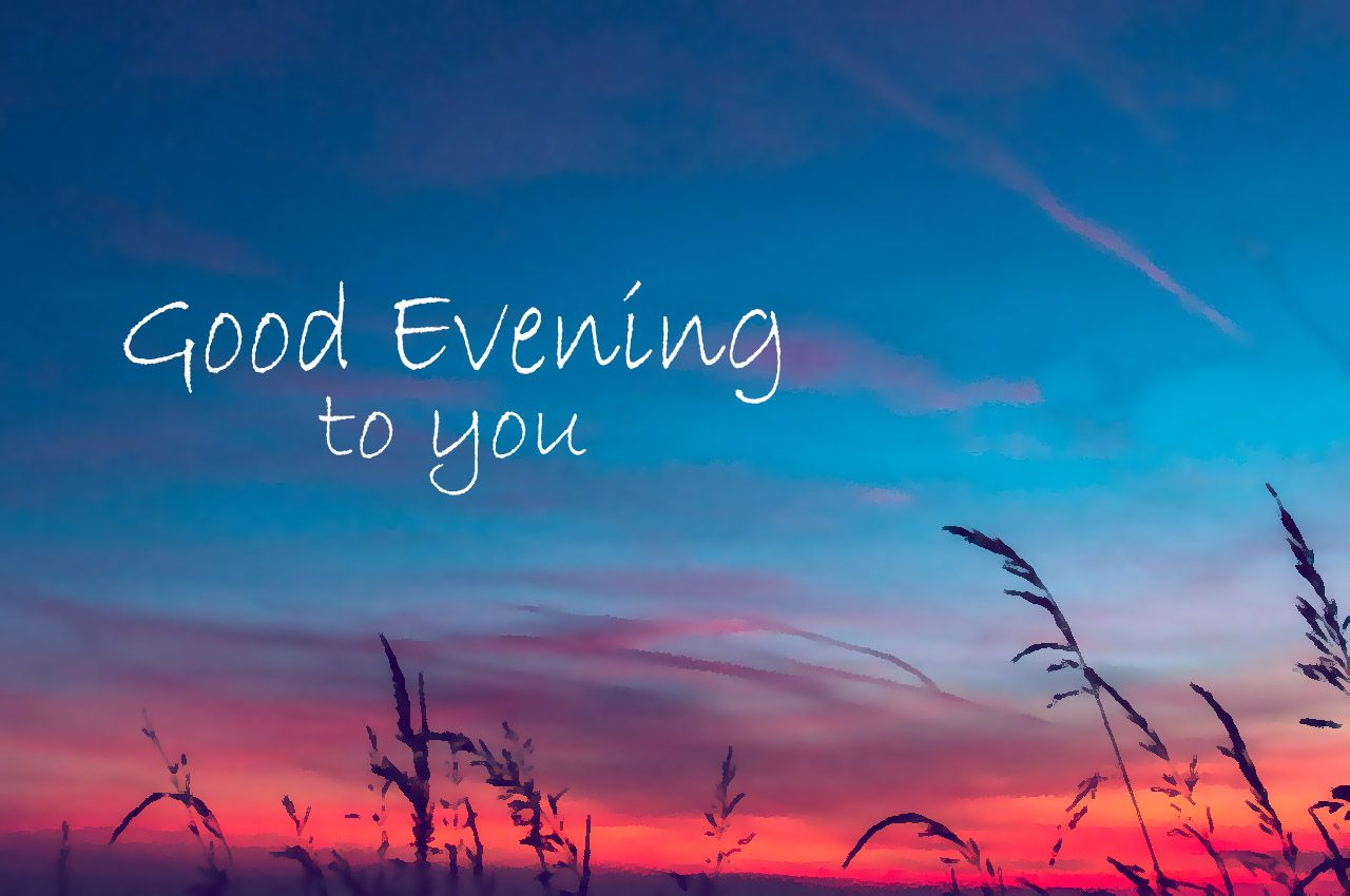 Good evening to you httpgreetings daygood evening to you good evening to you free online ecards kristyandbryce Gallery