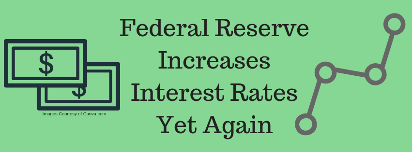 Federal Reserve Increases Interest Rates Yet Again Affordable Bookkeeping Payroll Interest Rates Federal Reserve Interesting Things