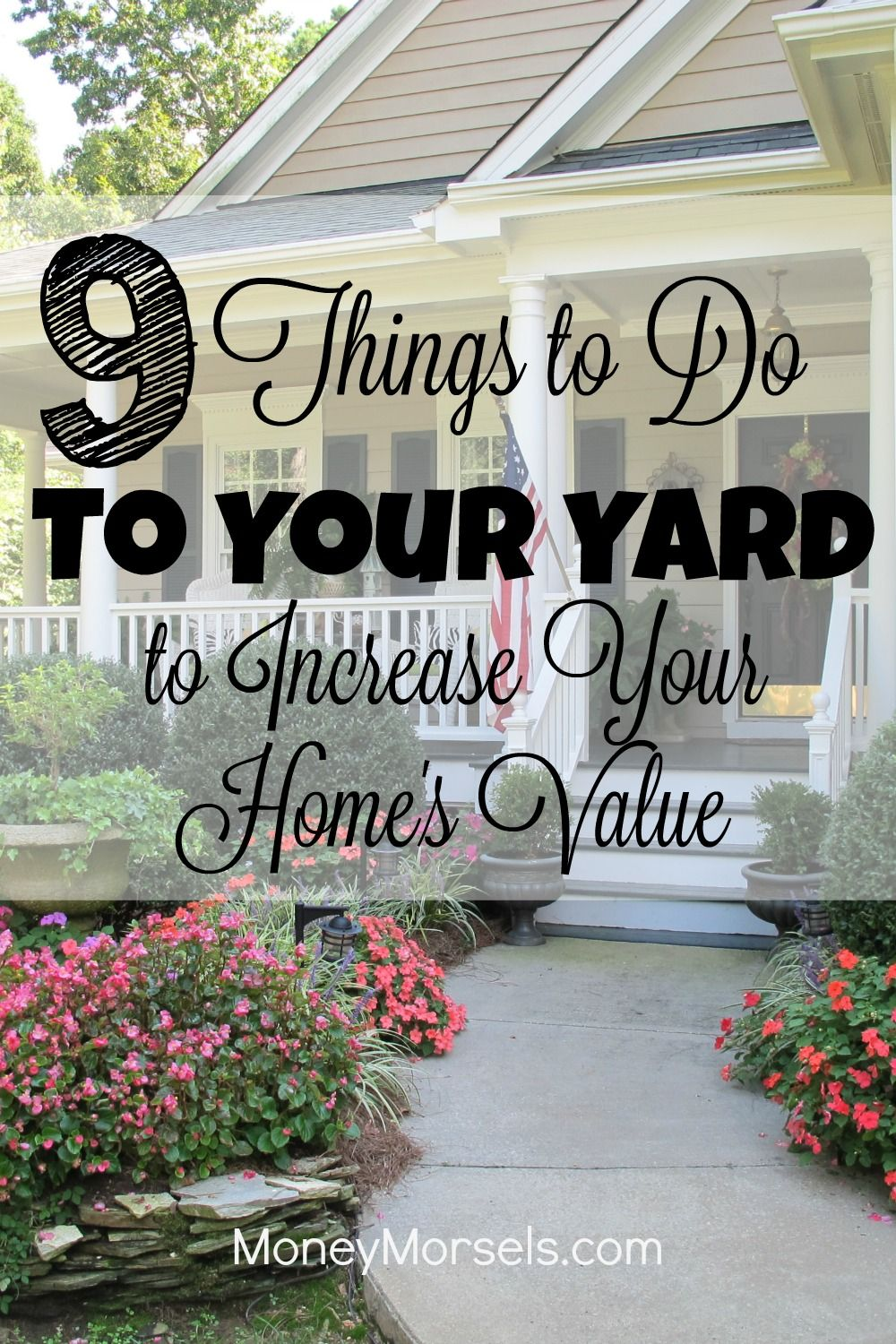 Selling Your Home Here Are 9 Things To Do To Your Yard To Instantly Add Value Top Pins From