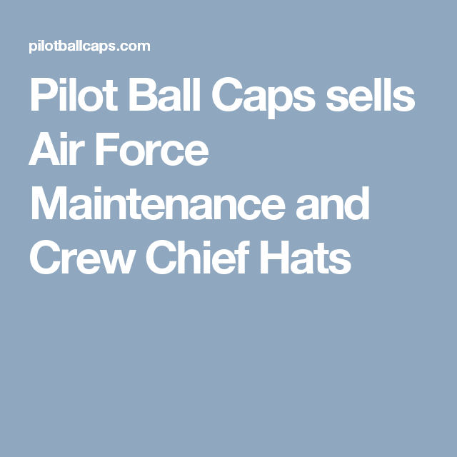Pilot Ball Caps sells Air Force Maintenance and Crew Chief Hats Ball Caps 6e58f6646053