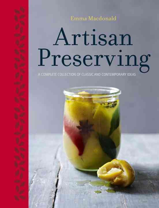 Artisan Preserving: A Complete Collection of Classic and Contemporary Ideas
