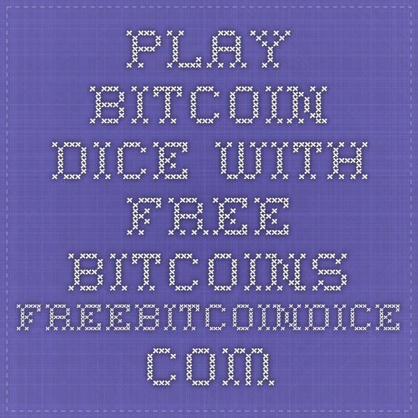 Play Bitcoin Dice with Free Bitcoins   freebitcoindice.com