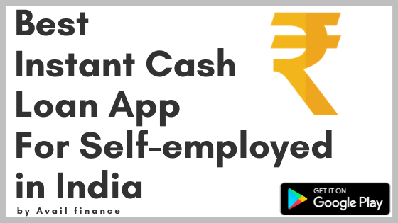 Best Instant Cash Loan App For Self Employed In India In 2020 Cash Loans Instant Cash Loans Instant Cash