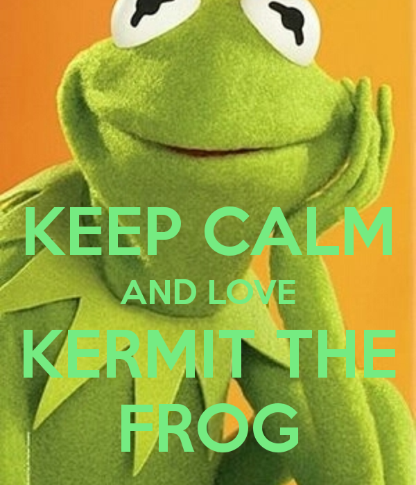 Muppet Quotes Muppetquotes: KEEP CALM AND LOVE KERMIT THE FROG