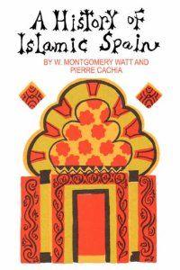 A History of Islamic Spain: W  Montgomery Watt, Pierre