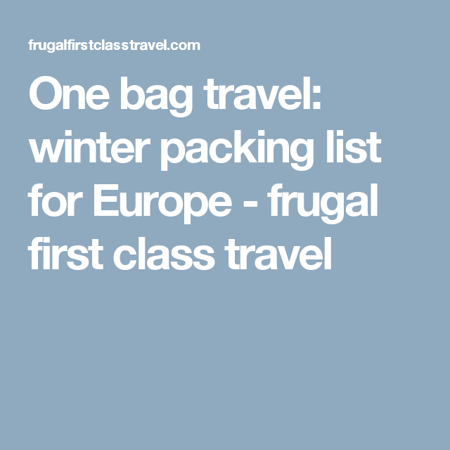 One Bag Travel Winter Packing List For Europe  Winter Packing