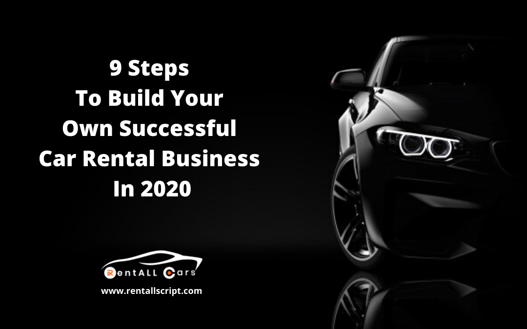 9 Steps To Build Your Own Successful Car Rental Business In 2020