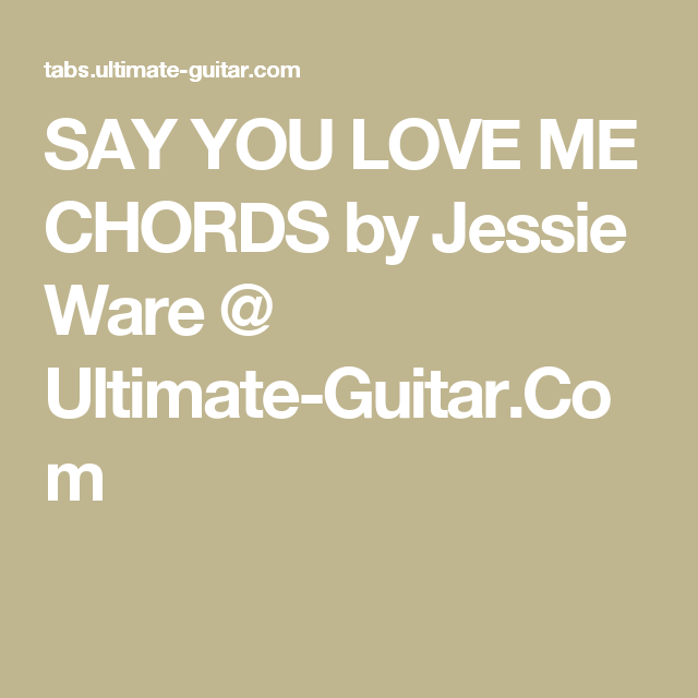 SAY YOU LOVE ME CHORDS by Jessie Ware @ Ultimate-Guitar.Com | Thank ...