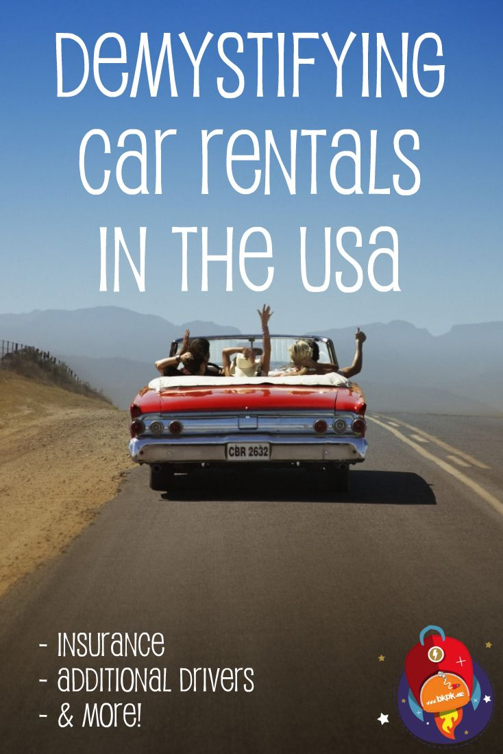 Demystifying Car Rentals In The Us Insurance Additional Drivers More Travel Car Rental Road Trip Usa
